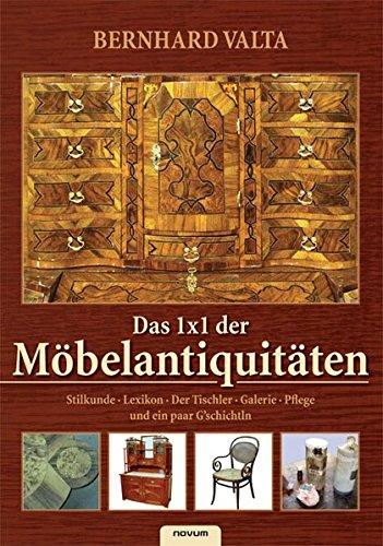 Das 1x1 der Möbelantiquitäten Taschenbuch – 9. Juni 2008 Bernhard Valta novum Verlag 3850222160 Kunst / Antiquitäten