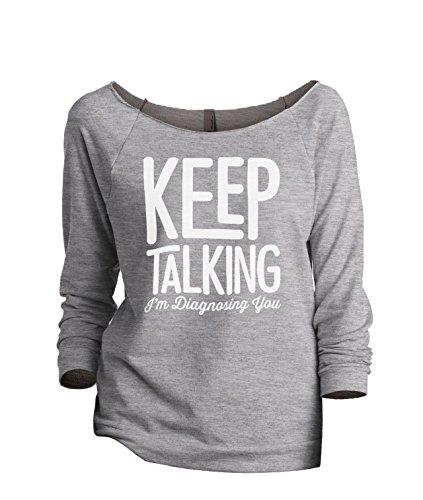 Thread Tank Keep Talking I'm Diagnosing You Women's Fashion Slouchy 3/4 Sleeves Raglan Sweatshirt Sport Grey 2X-Large