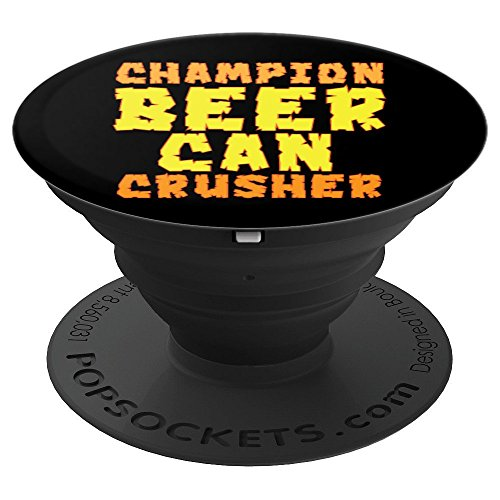 - Funny Champion Beer Can Crusher - PopSockets Grip and Stand for Phones and Tablets