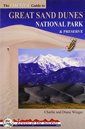 The Essential Guide to Great Sand Dunes National Park and Preserve (Jewels of the Rockies) Charlie Winger
