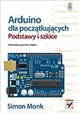 Arduino dla poczatkujacych Podstawy i szkice (Polish Edition)