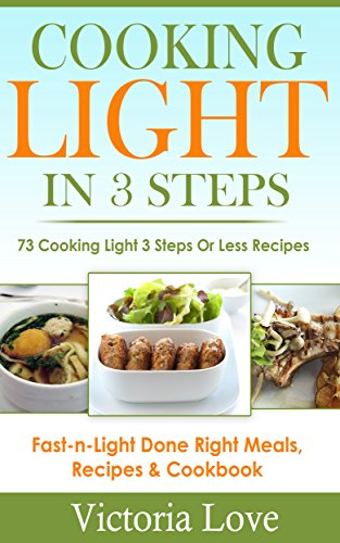 Cooking Light: Cooking Light in 3 Steps; Cooking Light Has Never Been So Easy; Super Fast and Light Cooking Revealed, Simple 3 Step Recipes, Fast Cooking ... cookbooks, cookbooks b