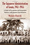 Front cover for the book The Japanese Administration of Guam, 1941-1944: A Study of Occupation and Integration Policies, With Japanese Oral Histories by Wakako Higuchi
