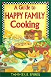 A Guide to Happy Family Cooking, Tammerie Spires, 1561483044