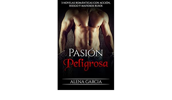 Pasión Peligrosa: 3 Novelas Románticas con Acción, Riesgo y Mafiosos Rusos (Colección de Romance y Erótica) (Spanish Edition) - Kindle edition by Alena ...