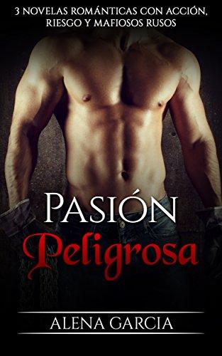 Pasión Peligrosa: 3 Novelas Románticas con Acción, Riesgo y Mafiosos Rusos (Colección de