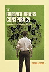 The Greener Grass Conspiracy: Finding Contentment on Your Side of the Fence