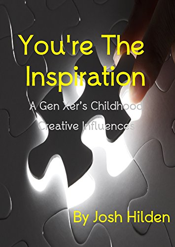 You're The Inspiration: A Gen Xer's Childhood Creative - Hood Gen
