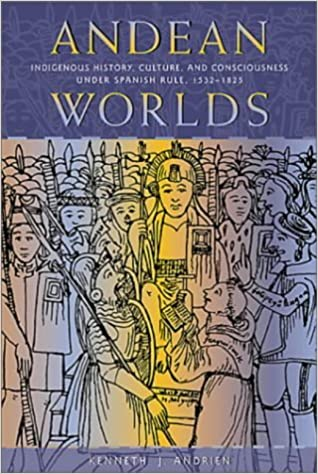 Andean Worlds: Indigenous History, Culture and Consciousness Under Spanish Rule, 1532-1825 (Dialogos)