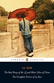 'HOT' The Real Story Of Ah-Q And Other Tales Of China: The Complete Fiction Of Lu Xun (Penguin Classics). stock Rincon kilka Awards Cases heart