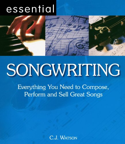 Essential Songwriting: Everything You Need to Compose, Perform and Sell Great Songs (Essential Series): Everything You Need to Compose, Perform and Sell Great Songs (Essential ()