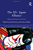 The US-Japan Alliance : Balancing Soft and Hard Power in East Asia, Arase, David, 0415487137