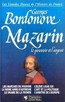 Mazarin Le Pouvoir Et L'argent par Bordonove