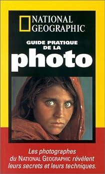 Guide pratique de la photo par National Geographic Society