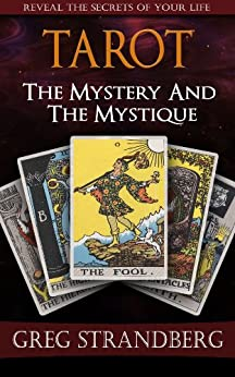 Tarot: The Mystery and the Mystique by [Strandberg, Greg]