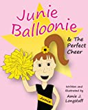 Junie Balloonie and the Perfect Cheer, Amie Longstaff, 162086570X