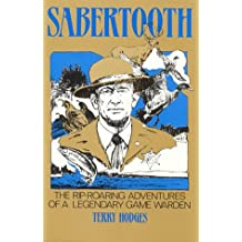 Sabertooth : The Rip Roaring Adventures of a Legendary Game Warden