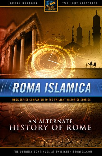 Roma Islamica, an Alternate History of Rome (Twilight Histories Podcast - Book Companion) (Roman Alternate History compare prices)