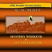 Mystery Weekend on Alcatraz Island: Abby Douglas Mystery, Book 6 | M.M. Plott