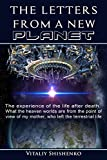 The Letters From a New Planet: The Experience of the Life After Death. What the Heaven Realities are From a Point of My Mother's View, Who Left the Terrestrial Life