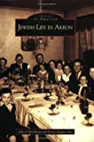 Jewish Life in Akron, Arlene Cohen Rossen and Beverly Magilavy Rose, 0738539686