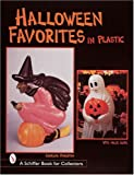 Halloween Favorites in Plastic (A Schiffer Book for Collectors)