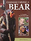 img - for Chainsaw Carving a Bear: A Complete Step-By-Step Guide book / textbook / text book