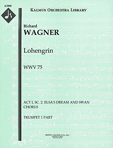 Lohengrin, WWV 75 (Act I, Sc. 2: Elsa's Dream and Swan Chorus): Trumpet 1 part (Qty 3) [A3908]