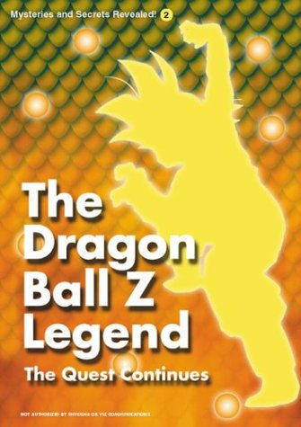 The Dragon Ball Z Legend: The Quest Continues (Mysteries and Secrets Revealed 2) ebook