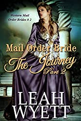 Mail Order Bride: The Journey: Part 2: A Historical Mail Order Bride Romance (Western Mail Order Brides)
