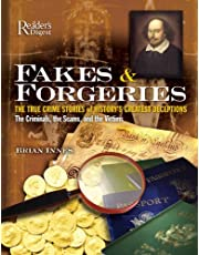 Fakes & Forgeries: The True Crime Stories of History's Greatest Deceptions: The Criminals, The Scams, And the Victims