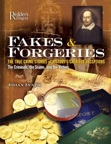 Fakes and Forgeries: The True Crime Stories of History's Greatest Deceptions: The Criminals, the Scams, and the Victims (Fakes And Forgeries The Art Of Deception)