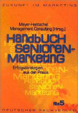 Handbuch Senioren- Marketing. Erfolgsstrategien aus der Praxis.