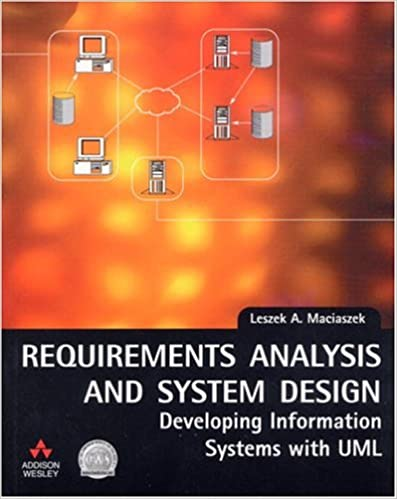 Requirements Analysis And System Design Developing Information Systems With Uml Leszek A Maciaszek 9780201709445 Amazon Com Books