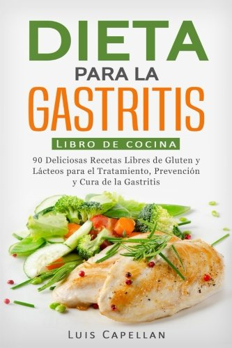 Dieta Para La Gastritis: 90 Deliciosas Recetas Libres de Gluten y Lacteos Para El Tratamiento, Prevencion y Cura De La Gastritis  [Capellan, Luis] (Tapa Blanda)
