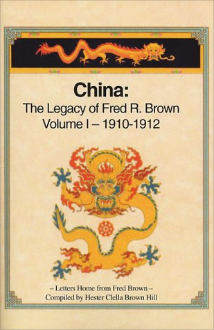 China, the Legacy of Fred R. Brown 1910-1912
