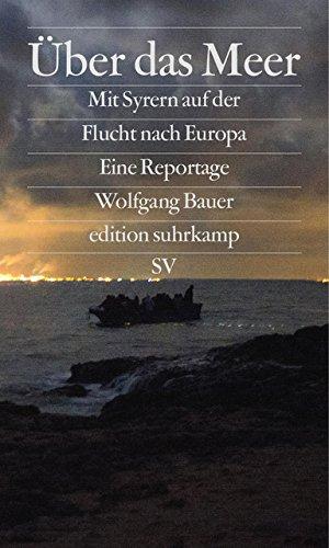 Über das Meer: Mit Syrern auf der Flucht nach Europa (edition suhrkamp) Taschenbuch – 6. Oktober 2014 Wolfgang Bauer Stanislav Krupar Suhrkamp Verlag 3518067249