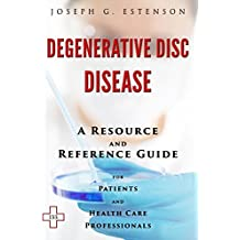 Degenerative Disc Disease - A Reference Guide (BONUS DOWNLOADS) (The Hill Resource and Reference Guide Book 140)