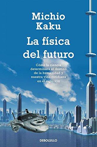 La Fisica del futuro (Ciencia) (Spanish Edition) [Michio Kaku] (Tapa Blanda)
