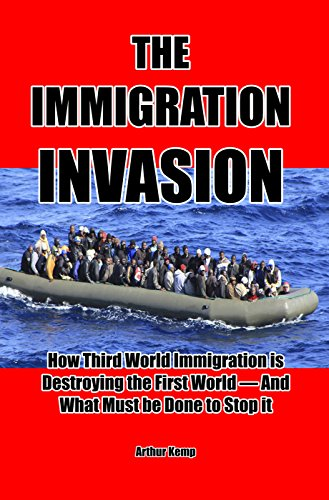 The Immigration Invasion: How Third World Immigration is Destroying the First World and What Must be Done to Stop It by [Kemp, Arthur]