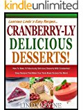 CRANBERRY-LY DELICIOUS DESSERTS!: How To Bake 10 Fabulously Delicious Desserts With Cranberries, Easy Recipes That Make Your Taste Buds Scream For More! (Lucious Linda's Recipes Series Book 2)