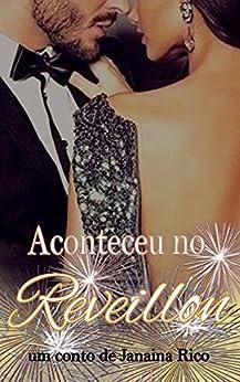 Aconteceu no Réveillon (Portuguese Edition) by [Rico, Janaina]