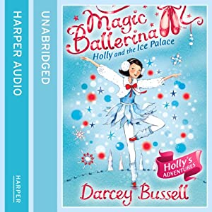 Magic Ballerina (17) - Holly and the Ice Palace Audiobook