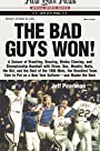 The Bad Guys Won: A Season of Brawling, Boozing, Bimbo Chasing, and Championship Baseball with Straw, Doc, Mookie, Nails, the Kid, and the Rest of the ... on a New York Uniform--and Maybe the Best