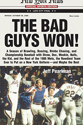 The Bad Guys Won: A Season of Brawling, Boozing, Bimbo Chasing, and Championship Baseball with Straw, Doc, Mookie, Nails, the Kid, and the Rest of the ... on a New York Uniform--and Maybe the Best ()
