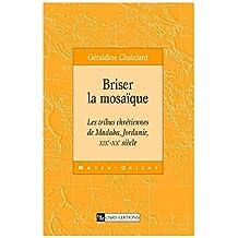 Briser la mosaïque: Les tribus chrétiennes de Madaba, Jordanie, XIXe-XXe siècle (Connaissance du Monde Arabe) (French Edition)