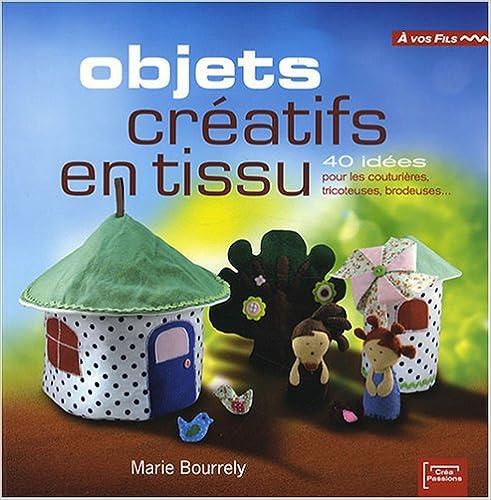 En ligne téléchargement Objets créatifs en tissu : 40 idées pour les couturières, tricoteuses, brodeuses... pdf ebook