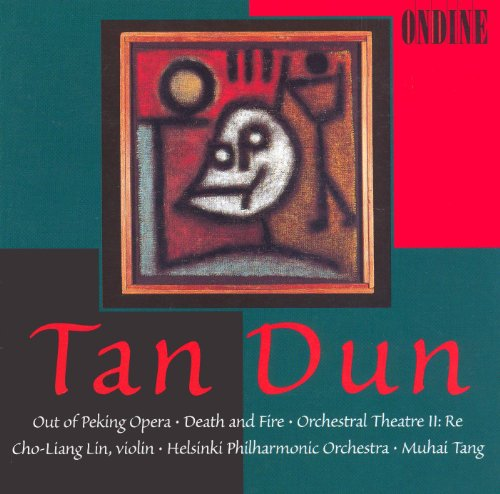 Tan, Dun: Out of Peking Opera / Death and Fire / Orchestral Theatre Ii