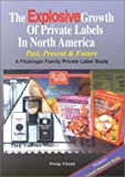 The Explosive Growth of Private Labels in North America : Past, Present and Future, Fitzell, Philip B., 0963292056
