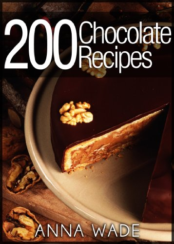 200 Chocolate Recipes - Cookies, Cakes, Desserts, Etc.. by [Wade, Anna]